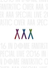 AAA Special Live 2016 in Dome -FANTASTIC OVER