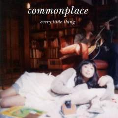 Every Little Thing / commonplace